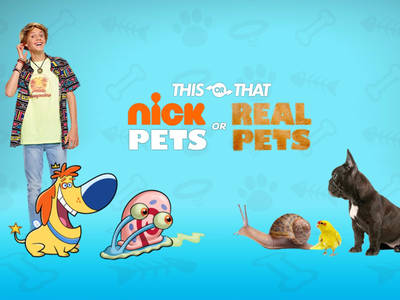 This or That - Nick Pets or Real Pets